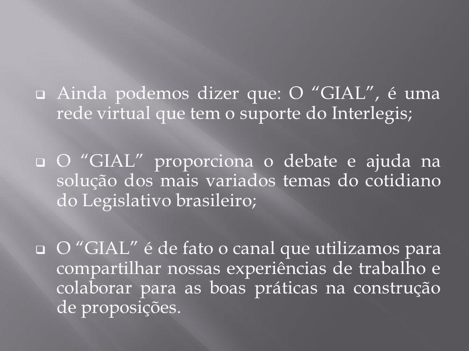 """ Ainda podemos dizer que: O """"GIAL"""", é uma rede virtual que tem o suporte do Interlegis;  O """"GIAL"""" proporciona o debate e ajuda na solução dos mais v"""