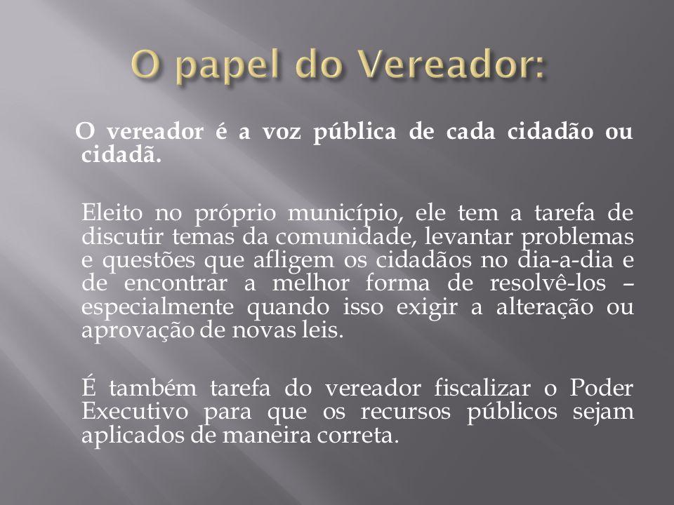 O vereador é a voz pública de cada cidadão ou cidadã. Eleito no próprio município, ele tem a tarefa de discutir temas da comunidade, levantar problema