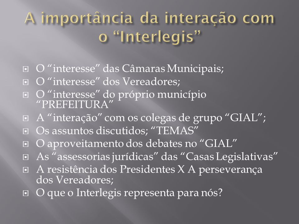 """ O """"interesse"""" das Câmaras Municipais;  O """"interesse"""" dos Vereadores;  O """"interesse"""" do próprio município """"PREFEITURA""""  A """"interação"""" com os coleg"""