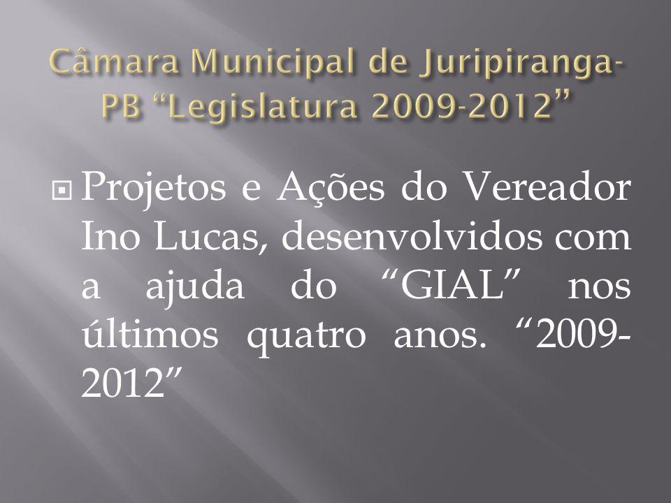 """ Projetos e Ações do Vereador Ino Lucas, desenvolvidos com a ajuda do """"GIAL"""" nos últimos quatro anos. """"2009- 2012"""""""