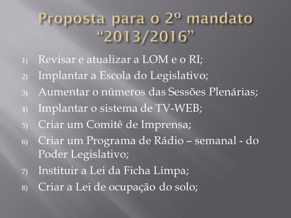 1) Revisar e atualizar a LOM e o RI; 2) Implantar a Escola do Legislativo; 3) Aumentar o números das Sessões Plenárias; 4) Implantar o sistema de TV-W