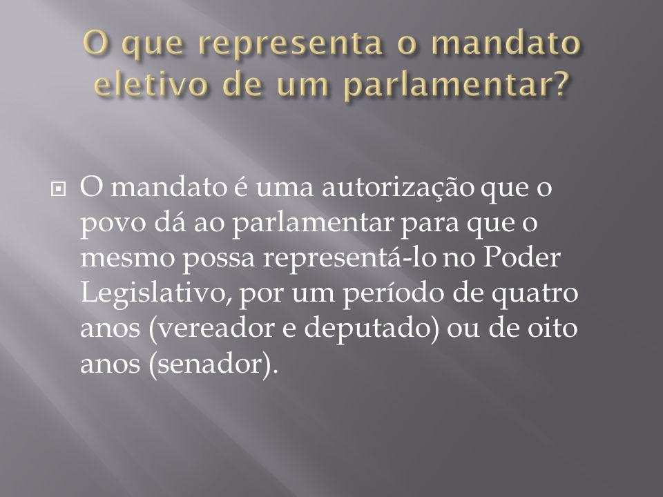  O mandato é uma autorização que o povo dá ao parlamentar para que o mesmo possa representá-lo no Poder Legislativo, por um período de quatro anos (v