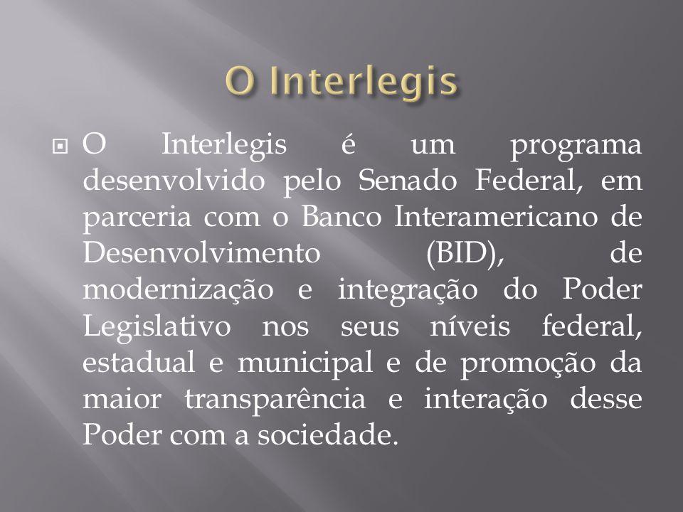  O Interlegis é um programa desenvolvido pelo Senado Federal, em parceria com o Banco Interamericano de Desenvolvimento (BID), de modernização e inte
