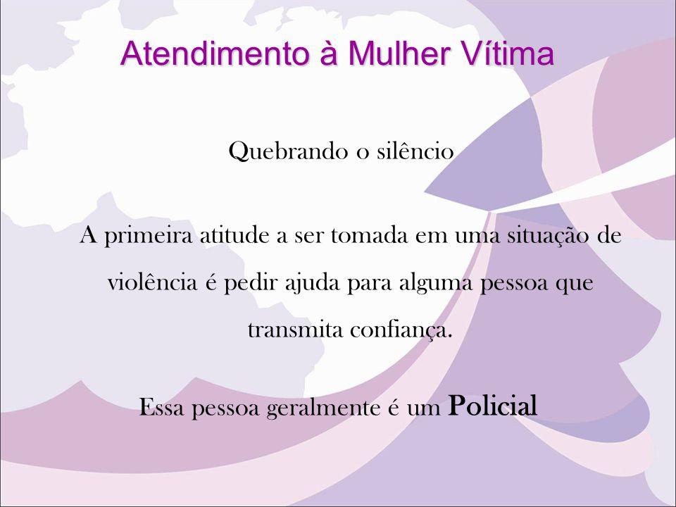 Atendimento à Mulher Vítima Quebrando o silêncio A primeira atitude a ser tomada em uma situação de violência é pedir ajuda para alguma pessoa que tra
