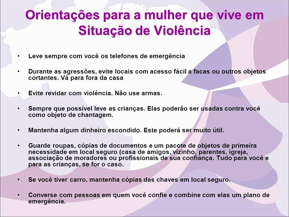 Orientações para a mulher que vive em Situação de Violência Leve sempre com você os telefones de emergência Durante as agressões, evite locais com ace