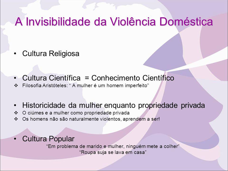 """A Invisibilidade da Violência Doméstica Cultura Religiosa Cultura Científica = Conhecimento Científico  Filosofia Aristóteles: """" A mulher é um homem"""