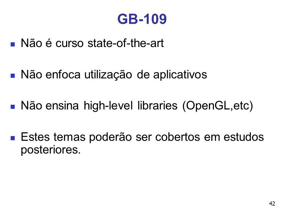 42 GB-109 Não é curso state-of-the-art Não enfoca utilização de aplicativos Não ensina high-level libraries (OpenGL,etc) Estes temas poderão ser cober