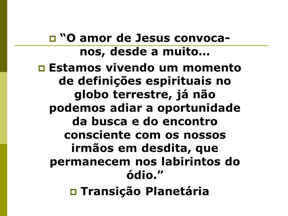""" """"O amor de Jesus convoca- nos, desde a muito...  Estamos vivendo um momento de definições espirituais no globo terrestre, já não podemos adiar a op"""