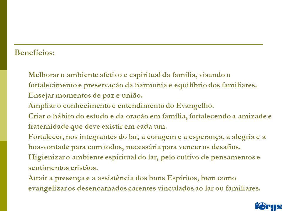 Benefícios: Melhorar o ambiente afetivo e espiritual da família, visando o fortalecimento e preservação da harmonia e equilíbrio dos familiares. Ensej