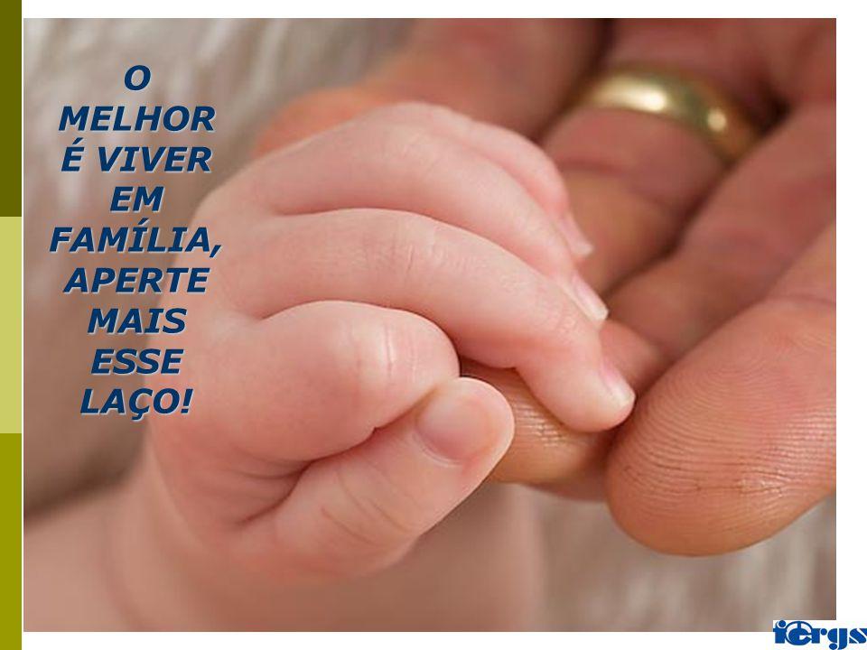 O MELHOR É VIVER EM FAMÍLIA, APERTE MAIS ESSE LAÇO!