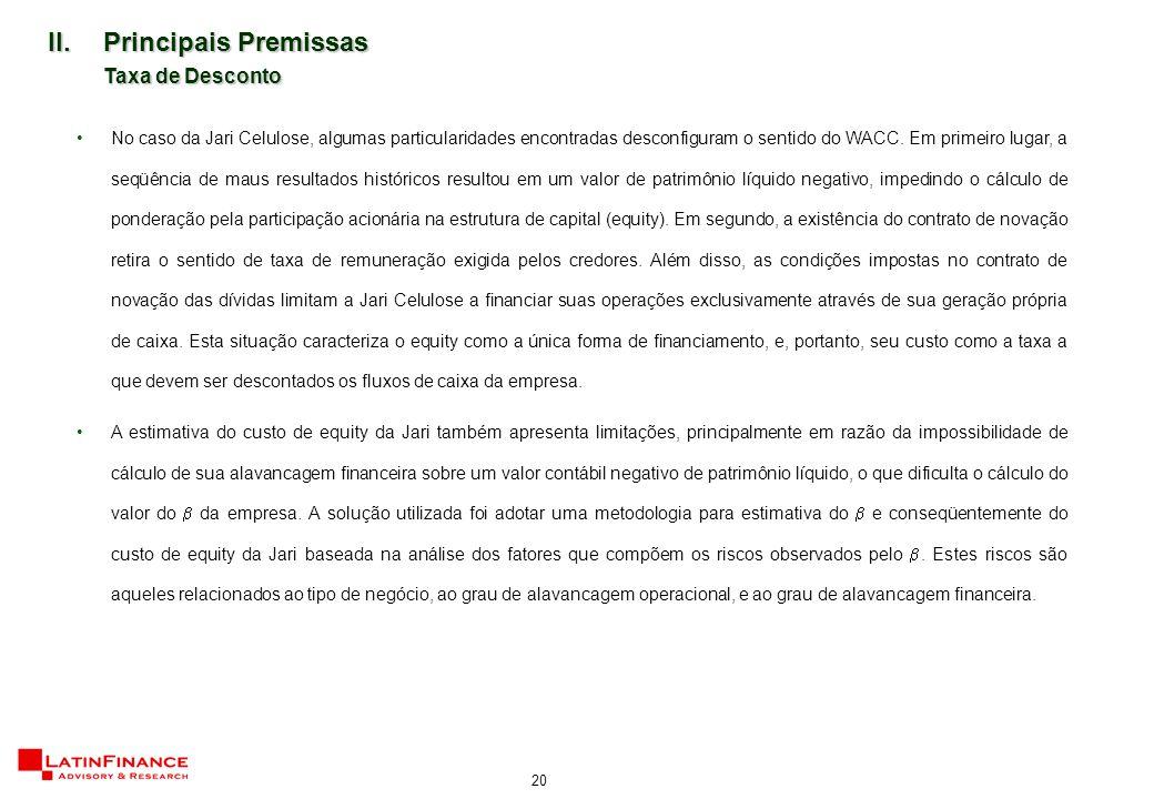20 No caso da Jari Celulose, algumas particularidades encontradas desconfiguram o sentido do WACC. Em primeiro lugar, a seqüência de maus resultados h