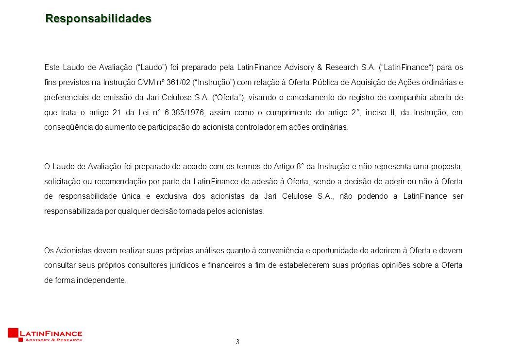 4 O Laudo de Avaliação foi preparado pela LatinFinance com base em informações fornecidas por administradores da Companhia, bem como outras informações públicas disponíveis, incluindo demonstrativos financeiros auditados.