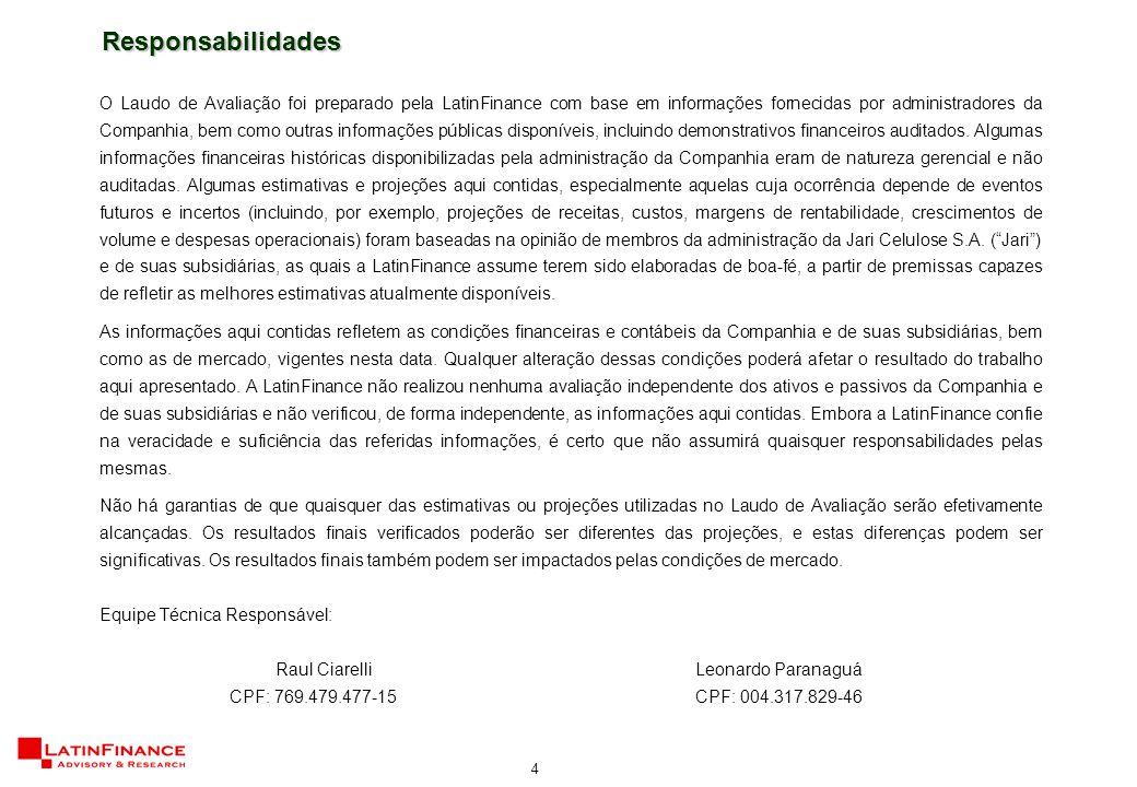 4 O Laudo de Avaliação foi preparado pela LatinFinance com base em informações fornecidas por administradores da Companhia, bem como outras informaçõe