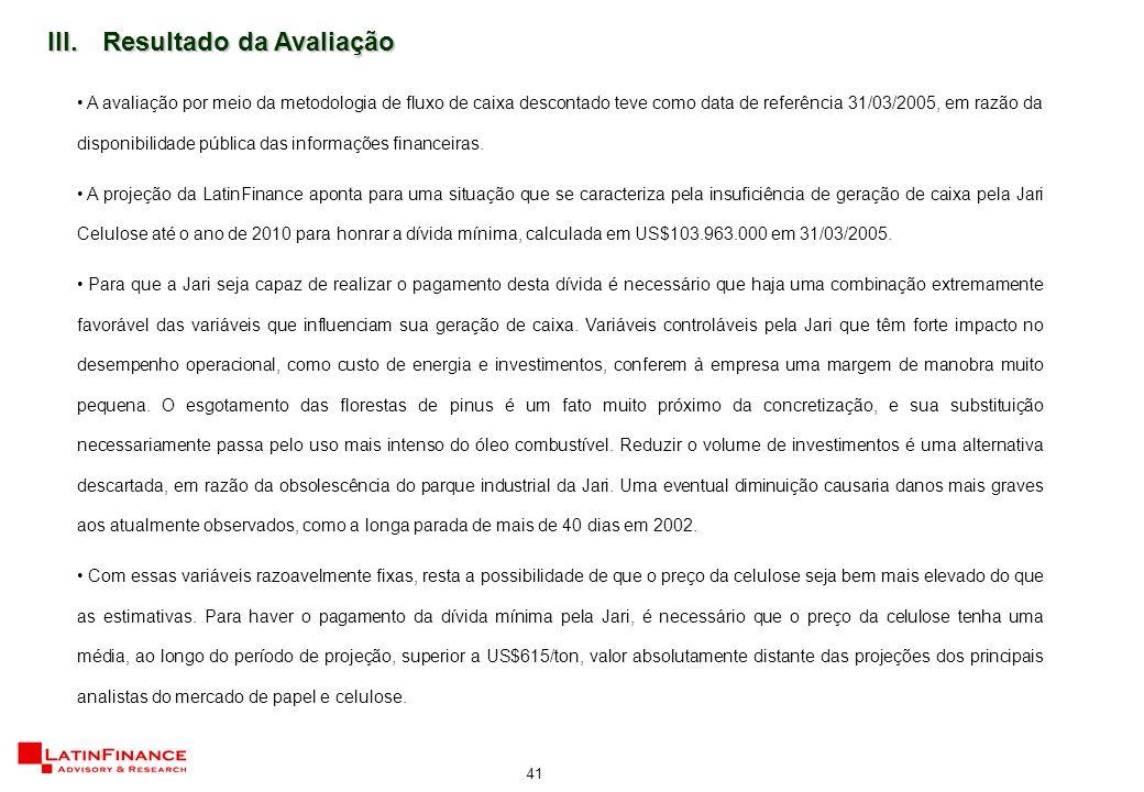 41 III.Resultado da Avaliação A avaliação por meio da metodologia de fluxo de caixa descontado teve como data de referência 31/03/2005, em razão da disponibilidade pública das informações financeiras.