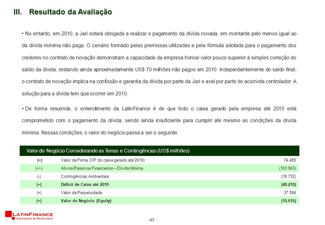 43 No entanto, em 2010, a Jari estará obrigada a realizar o pagamento da dívida novada, em montante pelo menos igual ao da dívida mínima não paga.