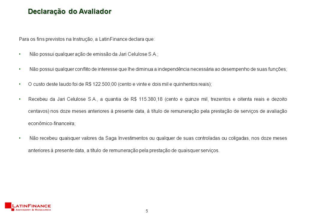 5 Para os fins previstos na Instrução, a LatinFinance declara que: Não possui qualquer ação de emissão da Jari Celulose S.A.; Não possui qualquer conf