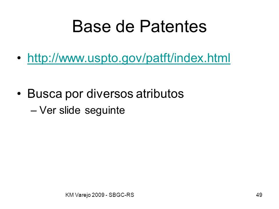 KM Varejo 2009 - SBGC-RS49 Base de Patentes http://www.uspto.gov/patft/index.html Busca por diversos atributos –Ver slide seguinte