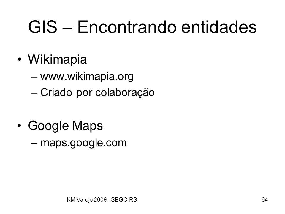 KM Varejo 2009 - SBGC-RS64 GIS – Encontrando entidades Wikimapia –www.wikimapia.org –Criado por colaboração Google Maps –maps.google.com