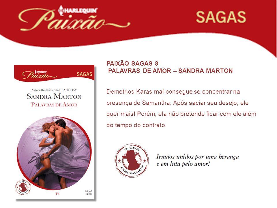 PAIXÃO SAGAS 8 PALAVRAS DE AMOR – SANDRA MARTON Demetrios Karas mal consegue se concentrar na presença de Samantha. Após saciar seu desejo, ele quer m