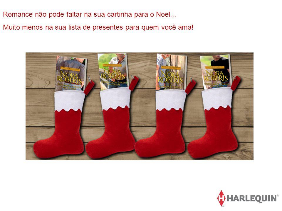 Romance não pode faltar na sua cartinha para o Noel... Muito menos na sua lista de presentes para quem você ama!
