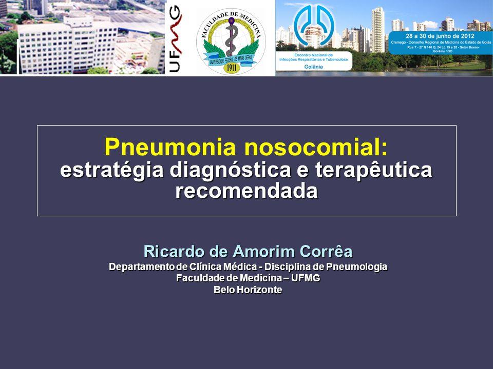 estratégia diagnóstica e terapêutica recomendada Pneumonia nosocomial: estratégia diagnóstica e terapêutica recomendada Ricardo de Amorim Corrêa Depar
