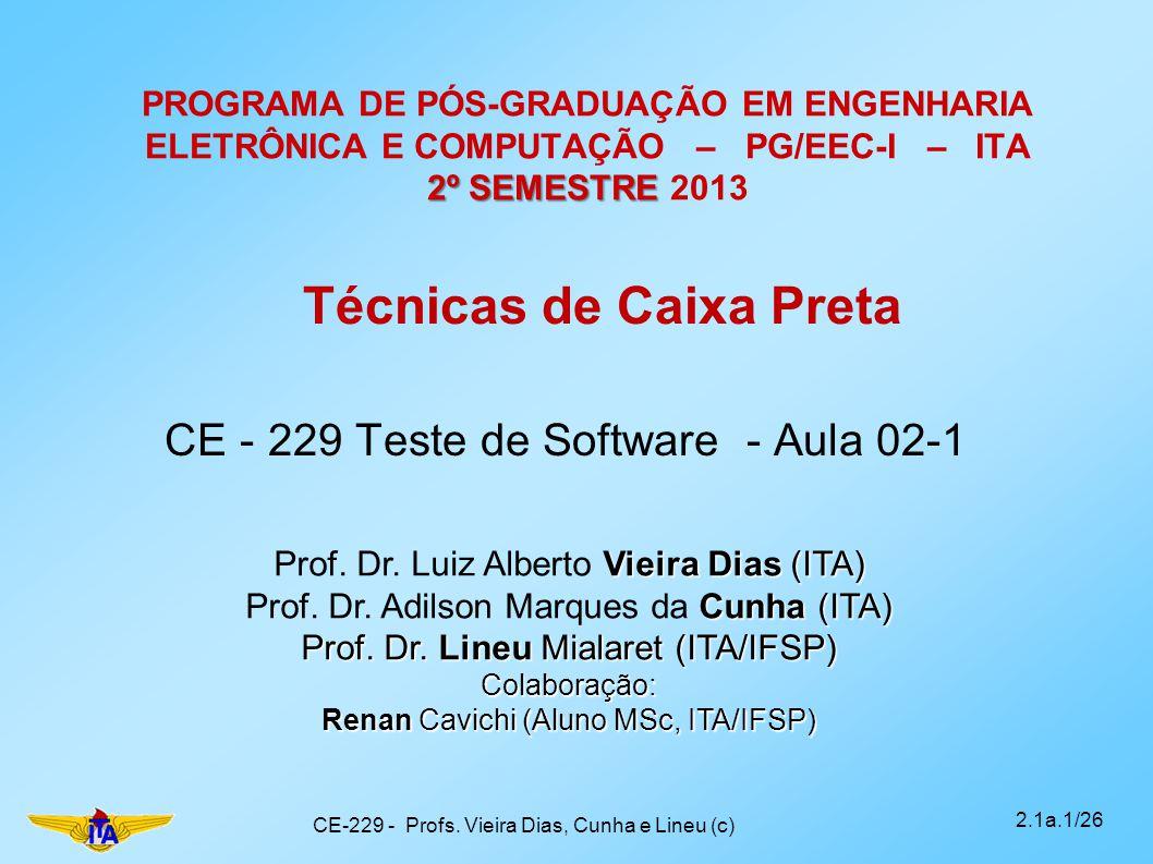 2º SEMESTRE PROGRAMA DE PÓS-GRADUAÇÃO EM ENGENHARIA ELETRÔNICA E COMPUTAÇÃO – PG/EEC-I – ITA 2º SEMESTRE 2013 CE - 229 Teste de Software - Aula 02-1 C