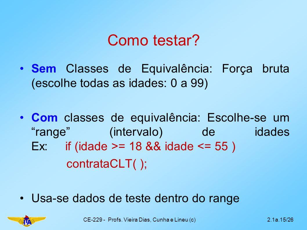 """Como testar? Sem Classes de Equivalência: Força bruta (escolhe todas as idades: 0 a 99) Com classes de equivalência: Escolhe-se um """"range"""" (intervalo)"""