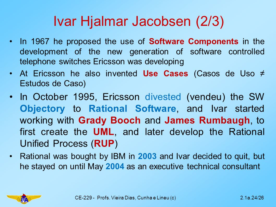 Ivar Hjalmar Jacobsen (2/3) In 1967 he proposed the use of Software Components in the development of the new generation of software controlled telepho