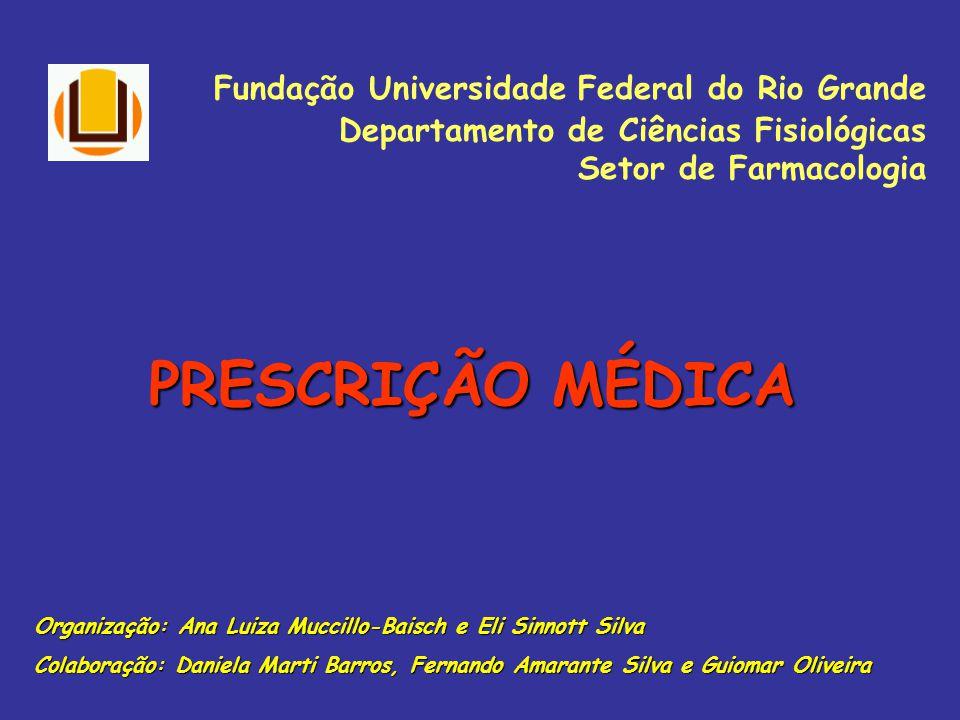 Fundação Universidade Federal do Rio Grande Departamento de Ciências Fisiológicas Setor de Farmacologia PRESCRIÇÃO MÉDICA Organização: Ana Luiza Mucci