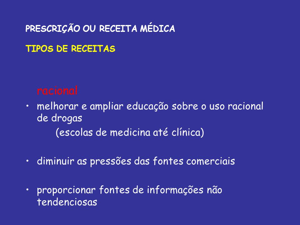 racional melhorar e ampliar educação sobre o uso racional de drogas (escolas de medicina até clínica) diminuir as pressões das fontes comerciais propo