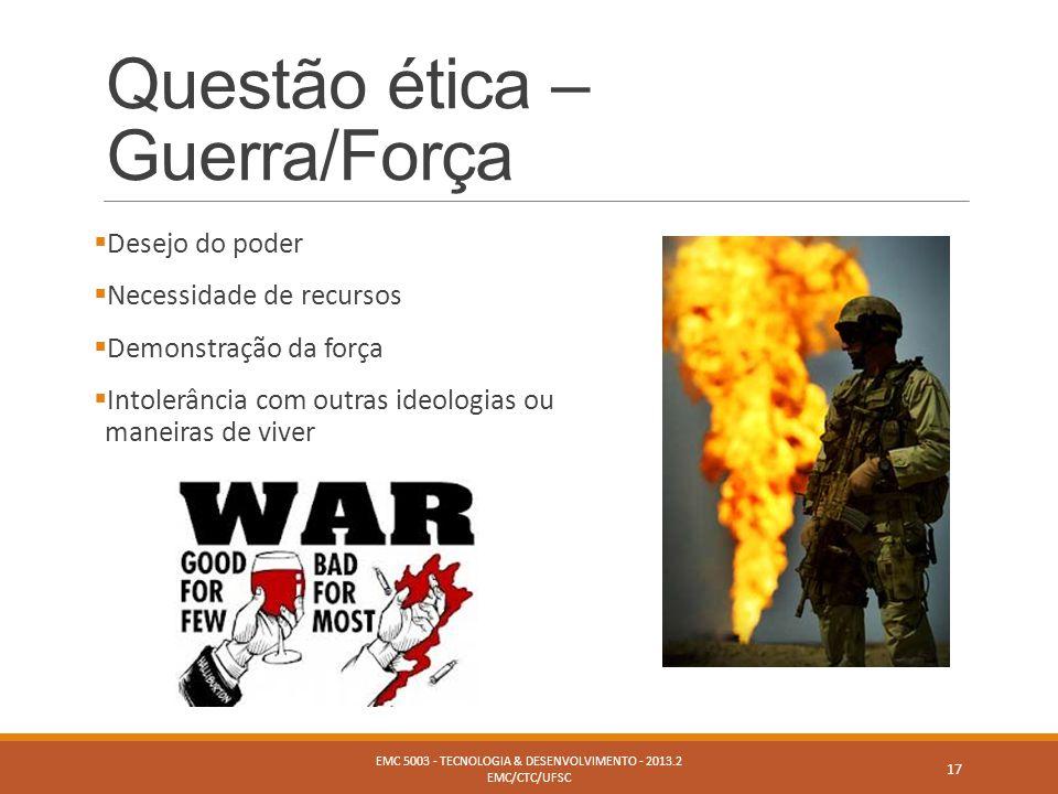 Questão ética – Guerra/Força  Desejo do poder  Necessidade de recursos  Demonstração da força  Intolerância com outras ideologias ou maneiras de v
