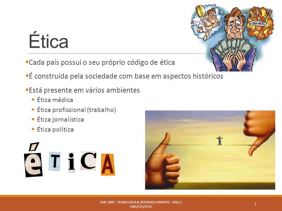 Ética  Cada país possui o seu próprio código de ética  É construída pela sociedade com base em aspectos históricos  Está presente em vários ambient