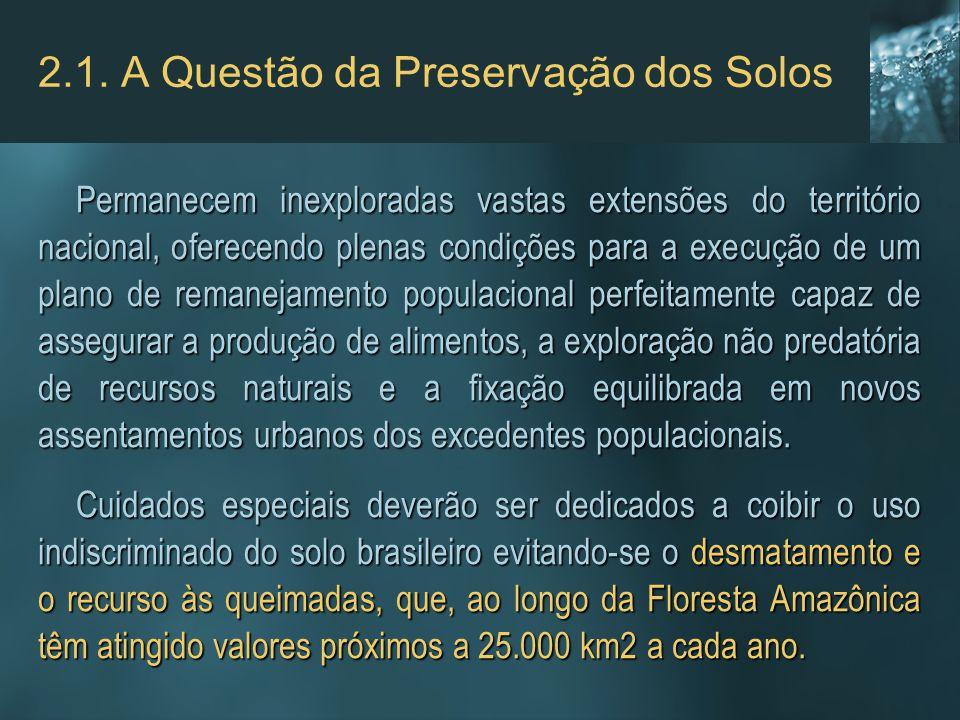2.1. A Questão da Preservação dos Solos Permanecem inexploradas vastas extensões do território nacional, oferecendo plenas condições para a execução d