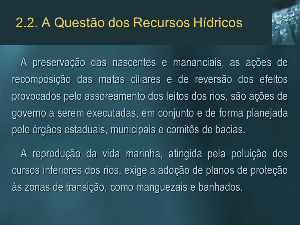 2.2. A Questão dos Recursos Hídricos A preservação das nascentes e mananciais, as ações de recomposição das matas ciliares e de reversão dos efeitos p
