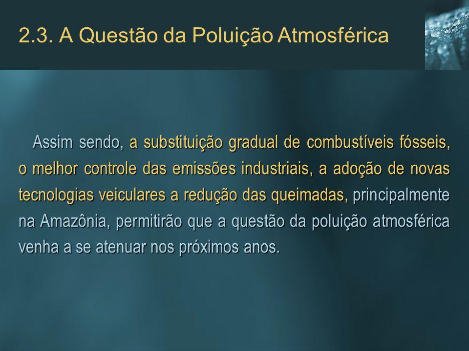2.3. A Questão da Poluição Atmosférica Assim sendo, a substituição gradual de combustíveis fósseis, o melhor controle das emissões industriais, a adoç
