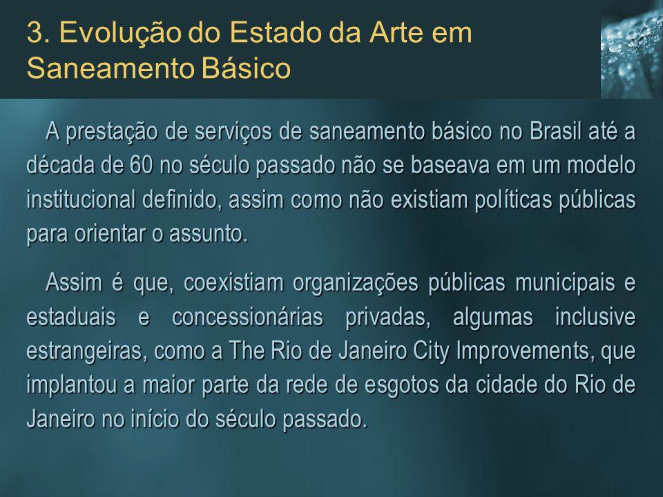 3. Evolução do Estado da Arte em Saneamento Básico A prestação de serviços de saneamento básico no Brasil até a década de 60 no século passado não se