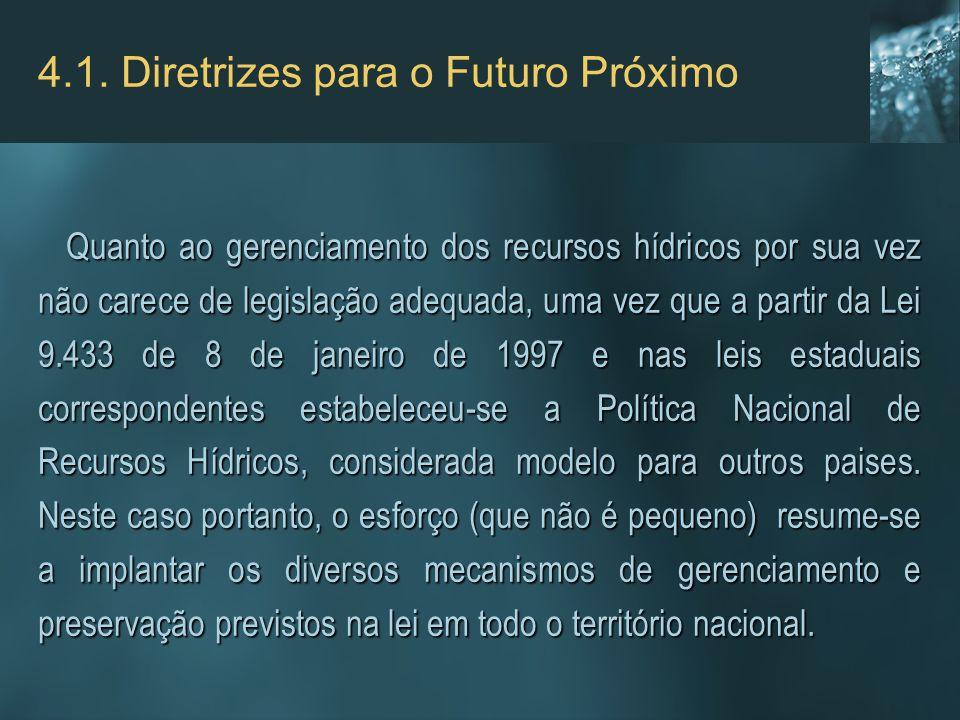 4.1. Diretrizes para o Futuro Próximo Quanto ao gerenciamento dos recursos hídricos por sua vez não carece de legislação adequada, uma vez que a parti