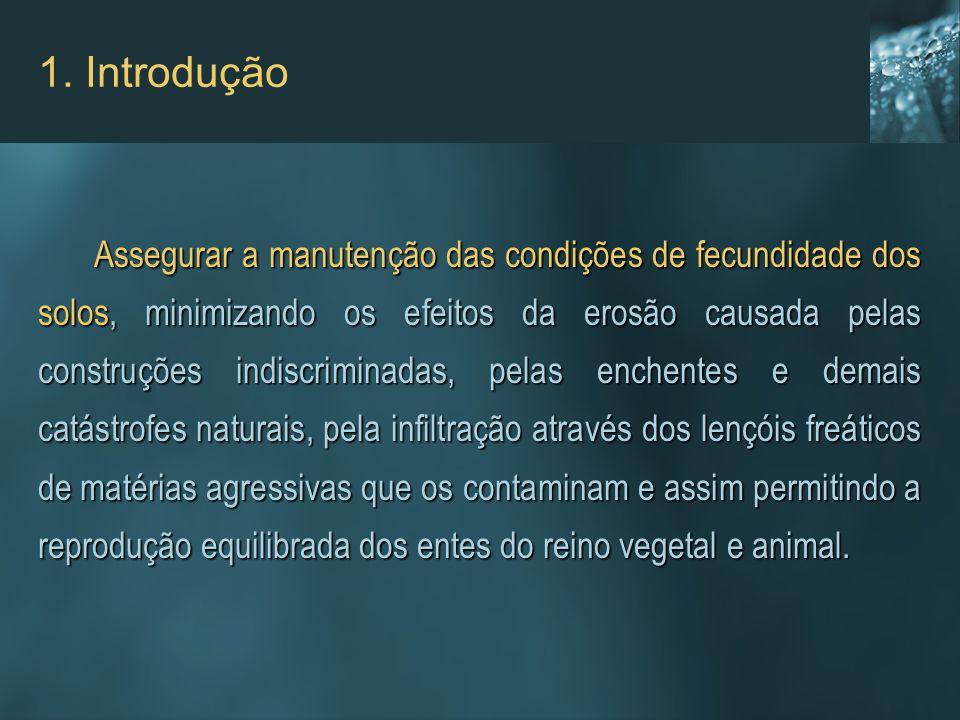 1. Introdução Assegurar a manutenção das condições de fecundidade dos solos, minimizando os efeitos da erosão causada pelas construções indiscriminada