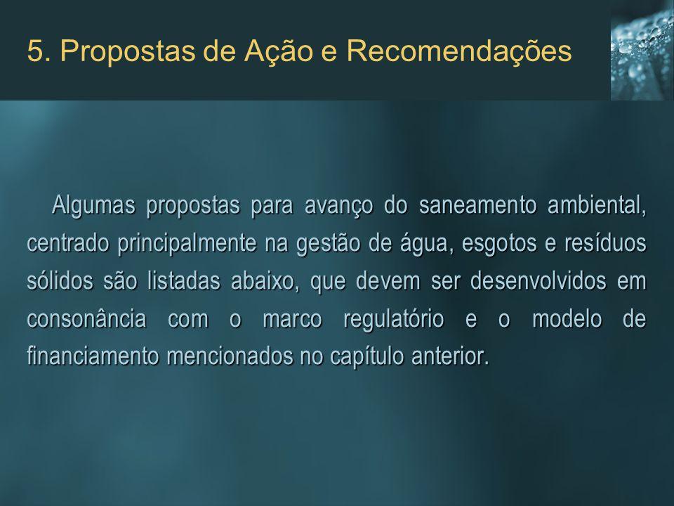 5. Propostas de Ação e Recomendações Algumas propostas para avanço do saneamento ambiental, centrado principalmente na gestão de água, esgotos e resíd