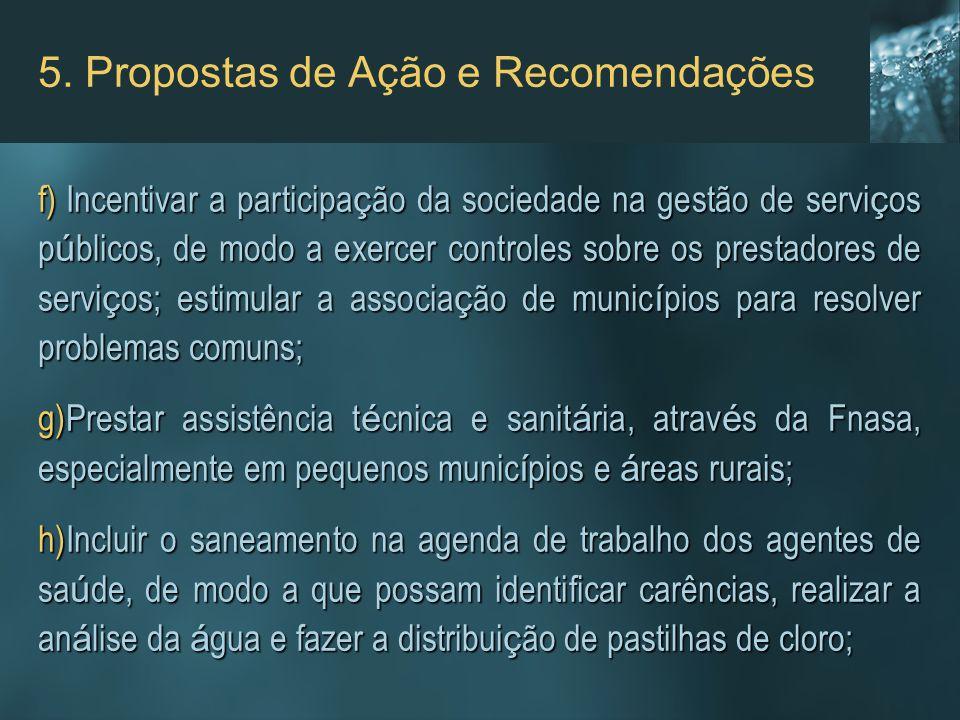 5. Propostas de Ação e Recomendações f)Incentivar a participa ç ão da sociedade na gestão de servi ç os p ú blicos, de modo a exercer controles sobre