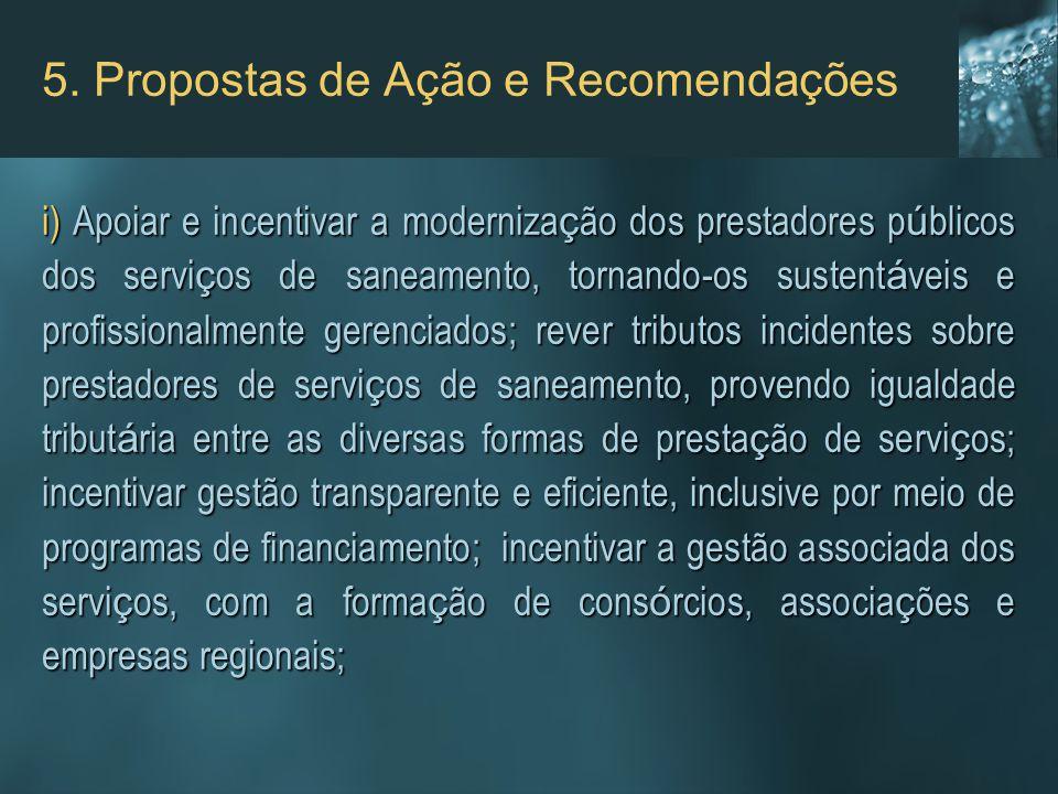 5. Propostas de Ação e Recomendações i)Apoiar e incentivar a moderniza ç ão dos prestadores p ú blicos dos servi ç os de saneamento, tornando-os suste