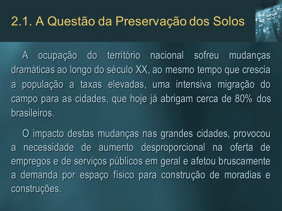 2.1. A Questão da Preservação dos Solos A ocupação do território nacional sofreu mudanças dramáticas ao longo do século XX, ao mesmo tempo que crescia
