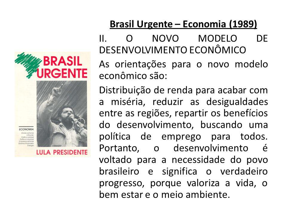 Brasil Urgente – Economia (1989) II. O NOVO MODELO DE DESENVOLVIMENTO ECONÔMICO As orientações para o novo modelo econômico são: Distribuição de renda