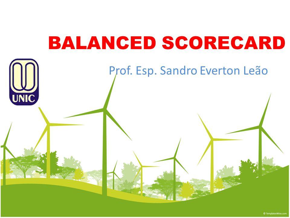 BALANCED SCORECARD Prof. Esp. Sandro Everton Leão