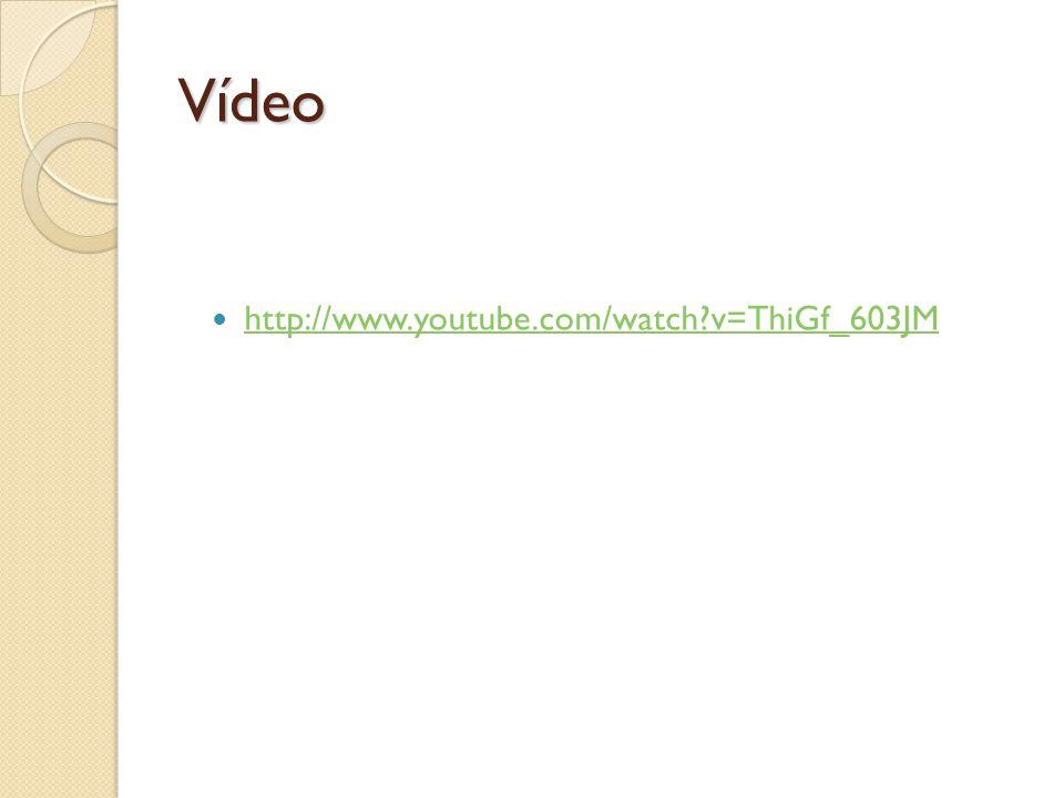Vídeo http://www.youtube.com/watch?v=ThiGf_603JM