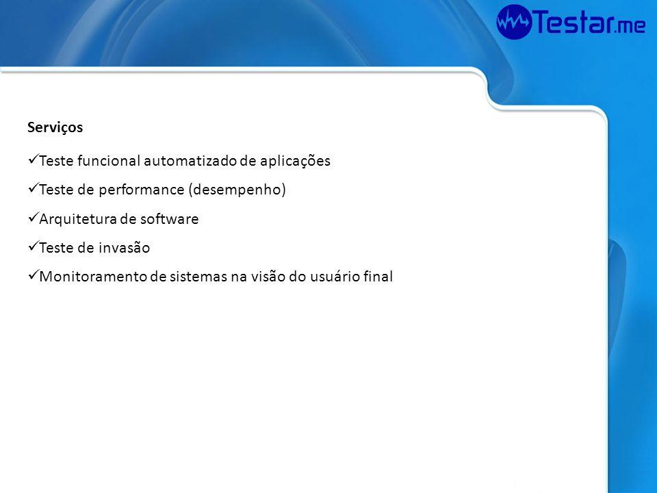 Serviços Teste funcional automatizado de aplicações Teste de performance (desempenho) Arquitetura de software Teste de invasão Monitoramento de sistem