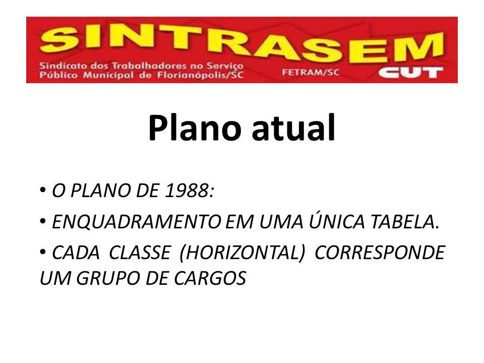 Plano atual O PLANO DE 1988: ENQUADRAMENTO EM UMA ÚNICA TABELA. CADA CLASSE (HORIZONTAL) CORRESPONDE UM GRUPO DE CARGOS