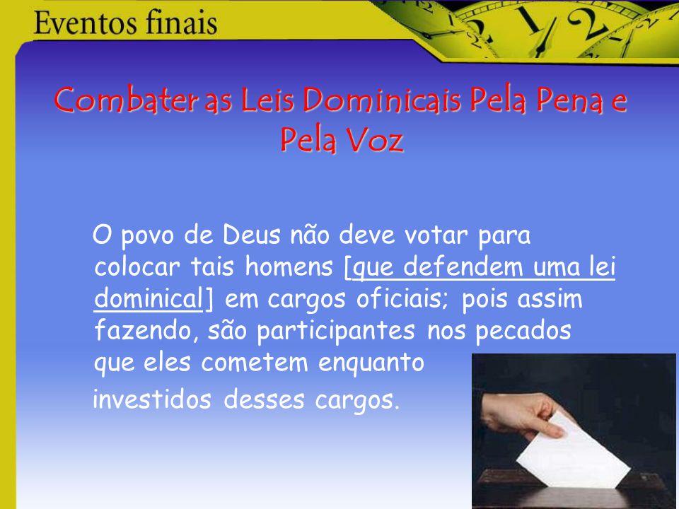 Combater as Leis Dominicais Pela Pena e Pela Voz O povo de Deus não deve votar para colocar tais homens [que defendem uma lei dominical] em cargos ofi