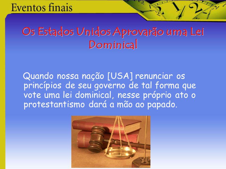 Os Estados Unidos Aprovarão uma Lei Dominical Quando nossa nação [USA] renunciar os princípios de seu governo de tal forma que vote uma lei dominical,