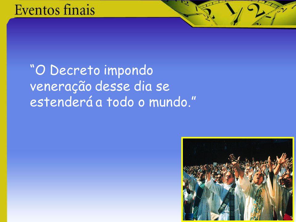 """""""O Decreto impondo veneração desse dia se estenderá a todo o mundo."""""""